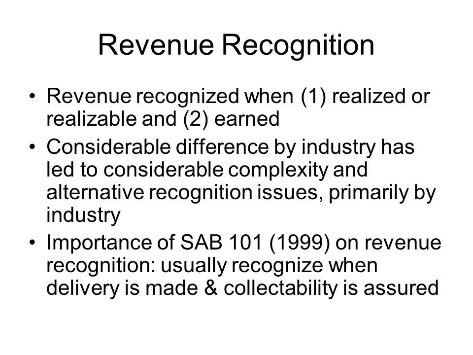 Revenue Recognition Revenue recognized when (1) realized or realizable and (2) earned.