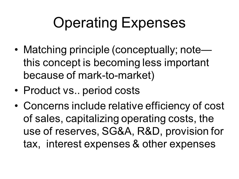 Operating Expenses Matching principle (conceptually; note—this concept is becoming less important because of mark-to-market)