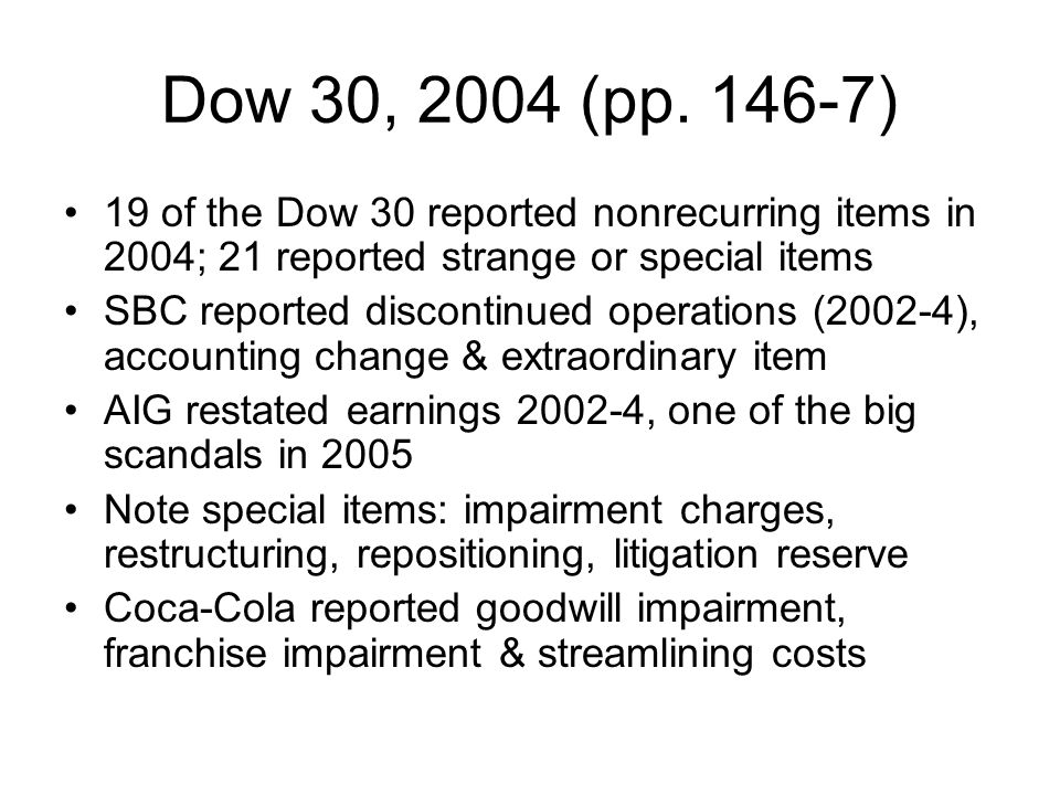 Dow 30, 2004 (pp. 146-7) 19 of the Dow 30 reported nonrecurring items in 2004; 21 reported strange or special items.