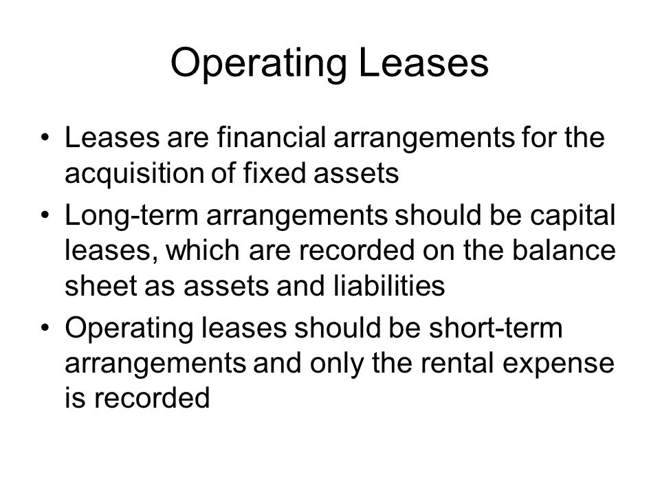 Operating Leases Leases are financial arrangements for the acquisition of fixed assets.