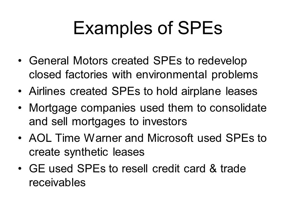 Examples of SPEs General Motors created SPEs to redevelop closed factories with environmental problems.