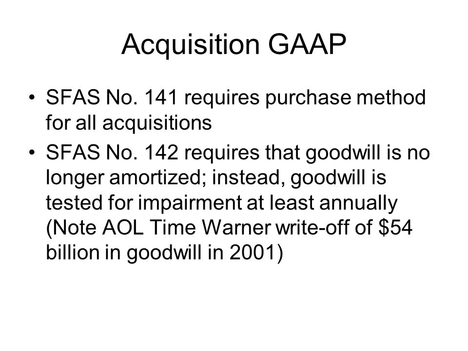 Acquisition GAAP SFAS No. 141 requires purchase method for all acquisitions.
