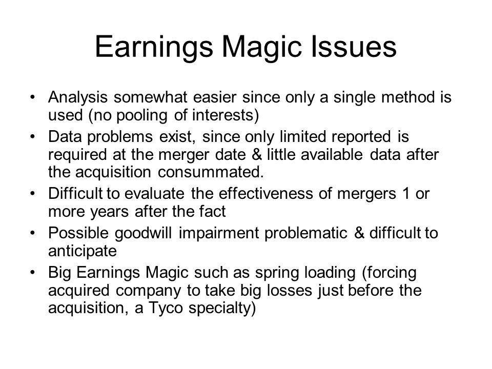 Earnings Magic Issues Analysis somewhat easier since only a single method is used (no pooling of interests)