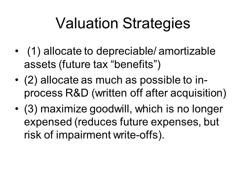 Valuation Strategies (1) allocate to depreciable/ amortizable assets (future tax benefits )