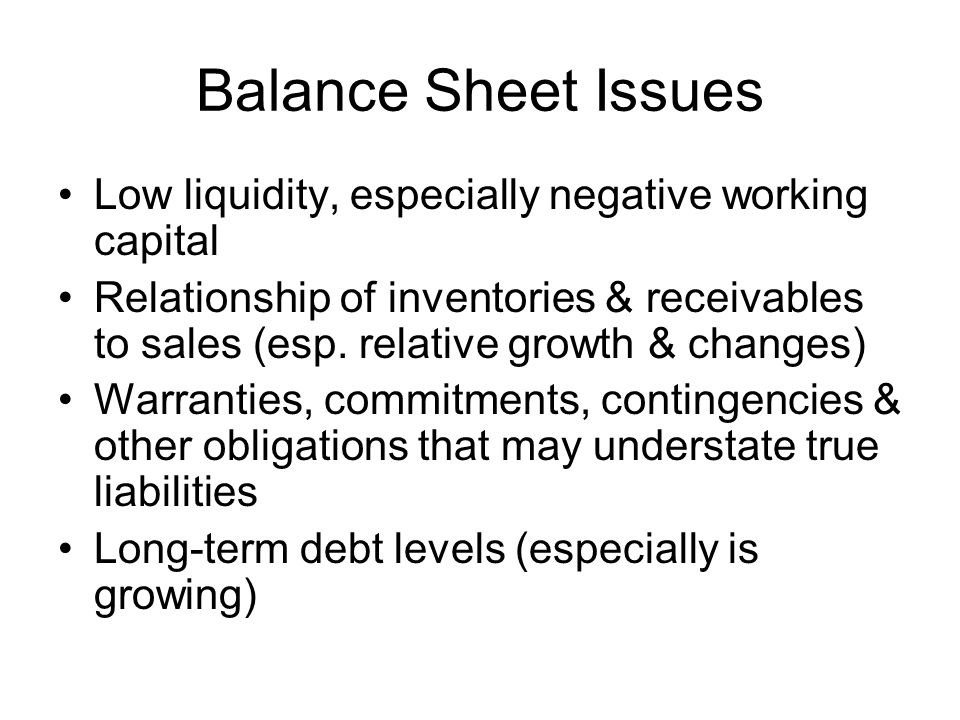 Balance Sheet Issues Low liquidity, especially negative working capital.