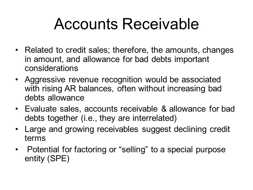 Accounts Receivable Related to credit sales; therefore, the amounts, changes in amount, and allowance for bad debts important considerations.