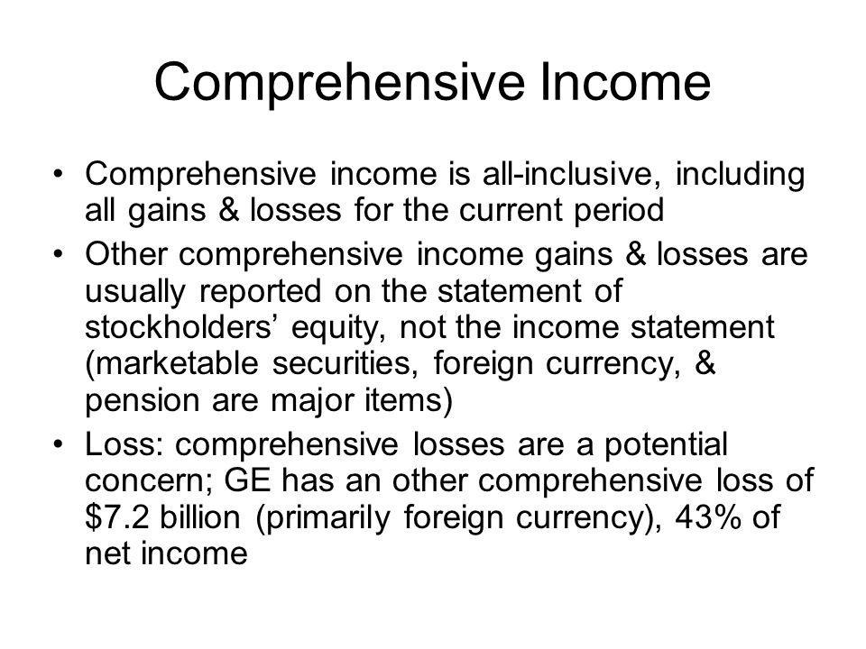 Comprehensive Income Comprehensive income is all-inclusive, including all gains & losses for the current period.
