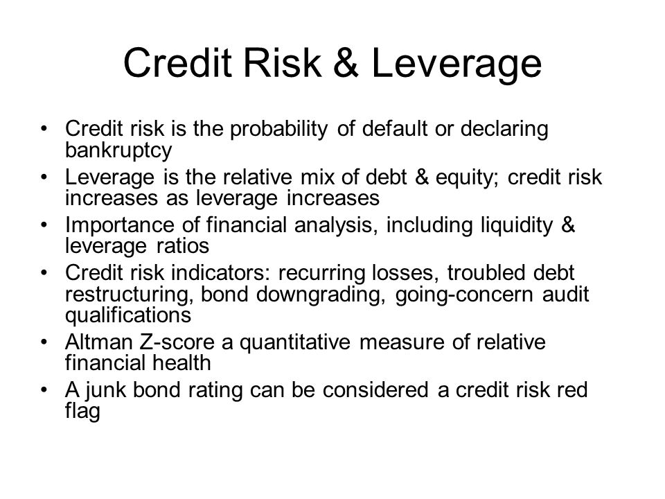 Credit Risk & Leverage Credit risk is the probability of default or declaring bankruptcy.