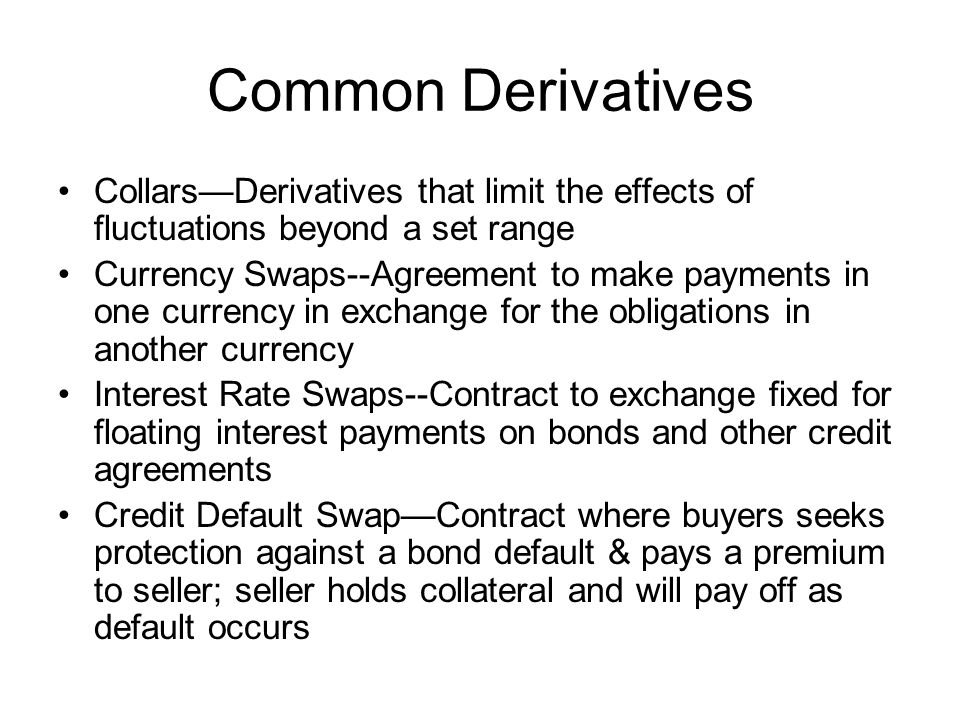 Common Derivatives Collars—Derivatives that limit the effects of fluctuations beyond a set range.