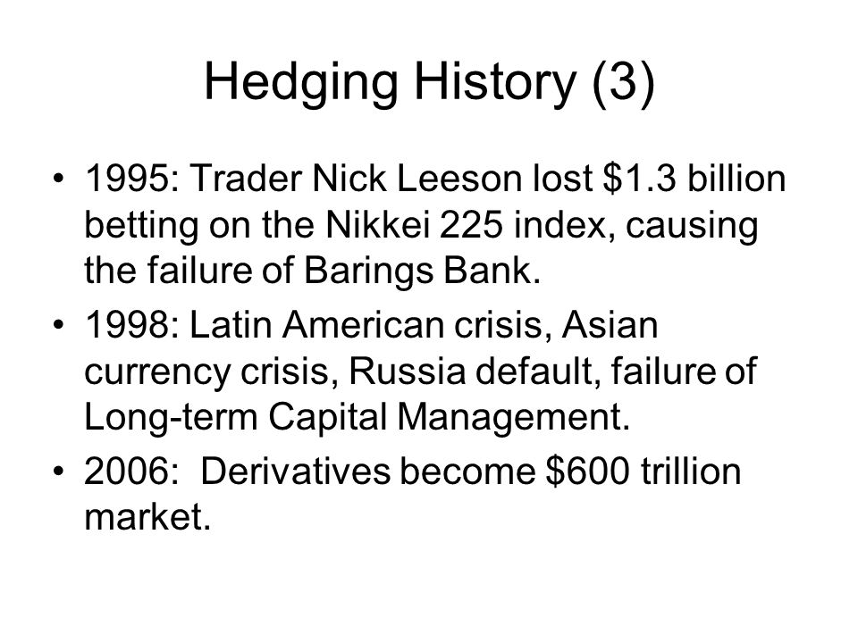 Hedging History (3) 1995: Trader Nick Leeson lost $1.3 billion betting on the Nikkei 225 index, causing the failure of Barings Bank.