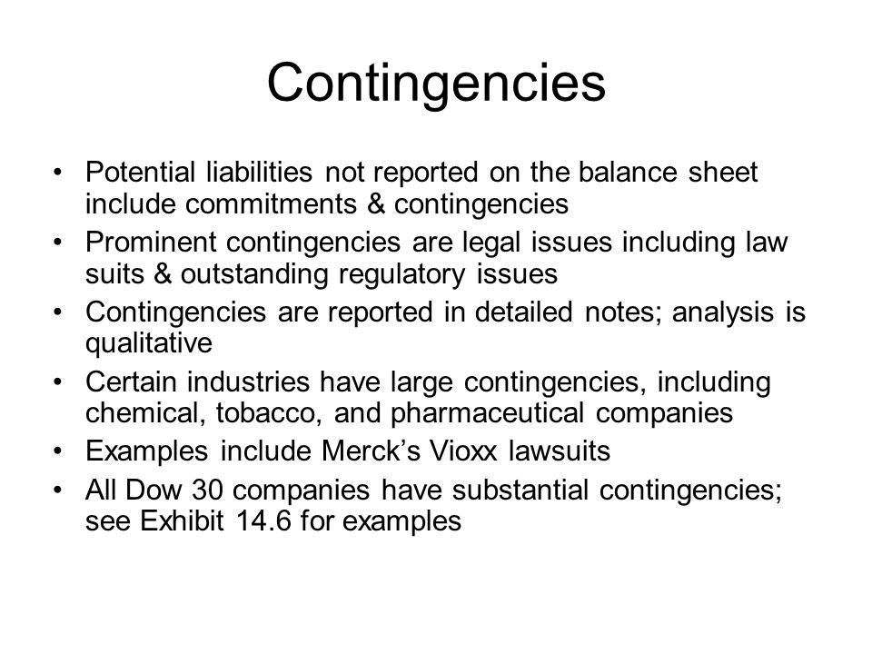 Contingencies Potential liabilities not reported on the balance sheet include commitments & contingencies.