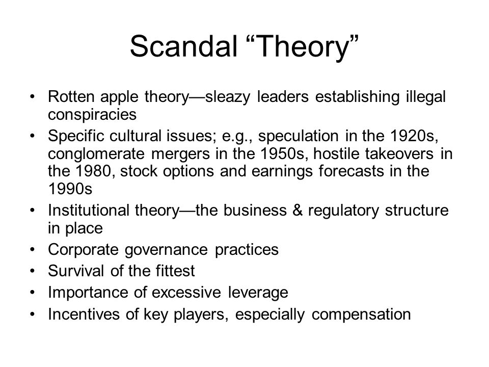 Scandal Theory Rotten apple theory—sleazy leaders establishing illegal conspiracies.
