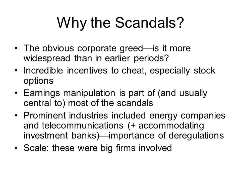 Why the Scandals The obvious corporate greed—is it more widespread than in earlier periods