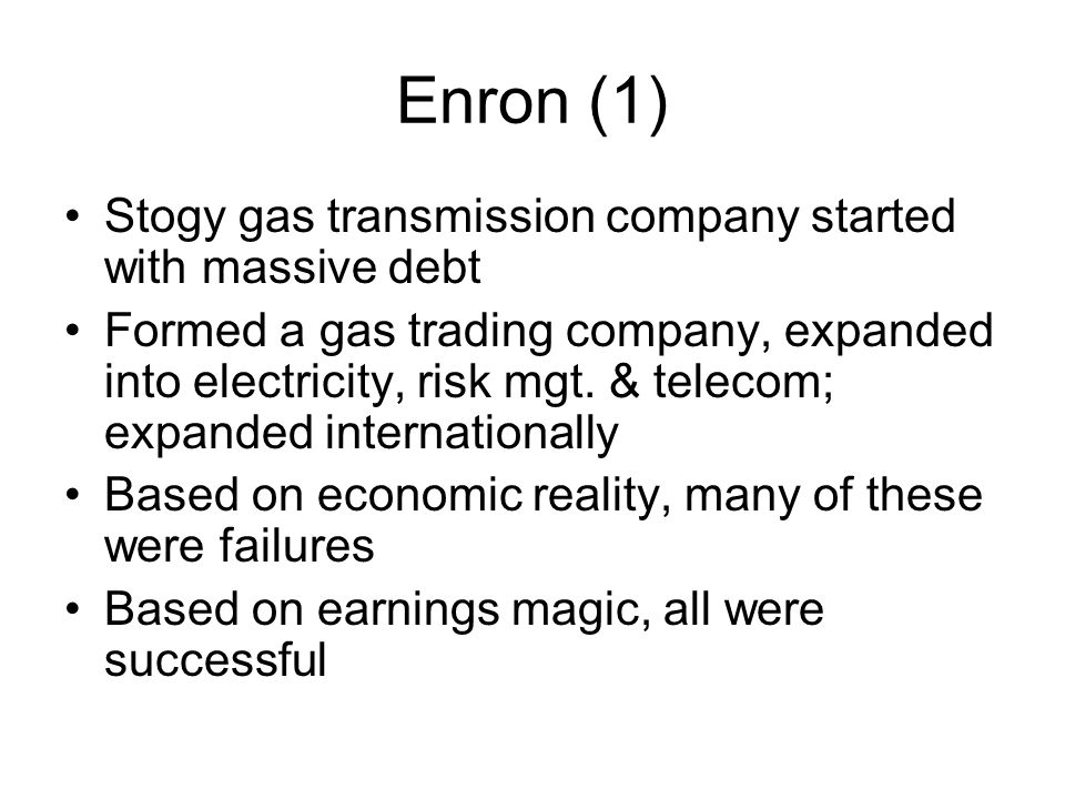 Enron (1) Stogy gas transmission company started with massive debt