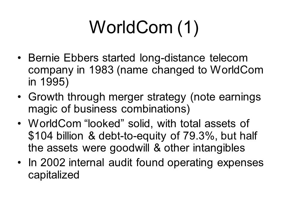 WorldCom (1) Bernie Ebbers started long-distance telecom company in 1983 (name changed to WorldCom in 1995)