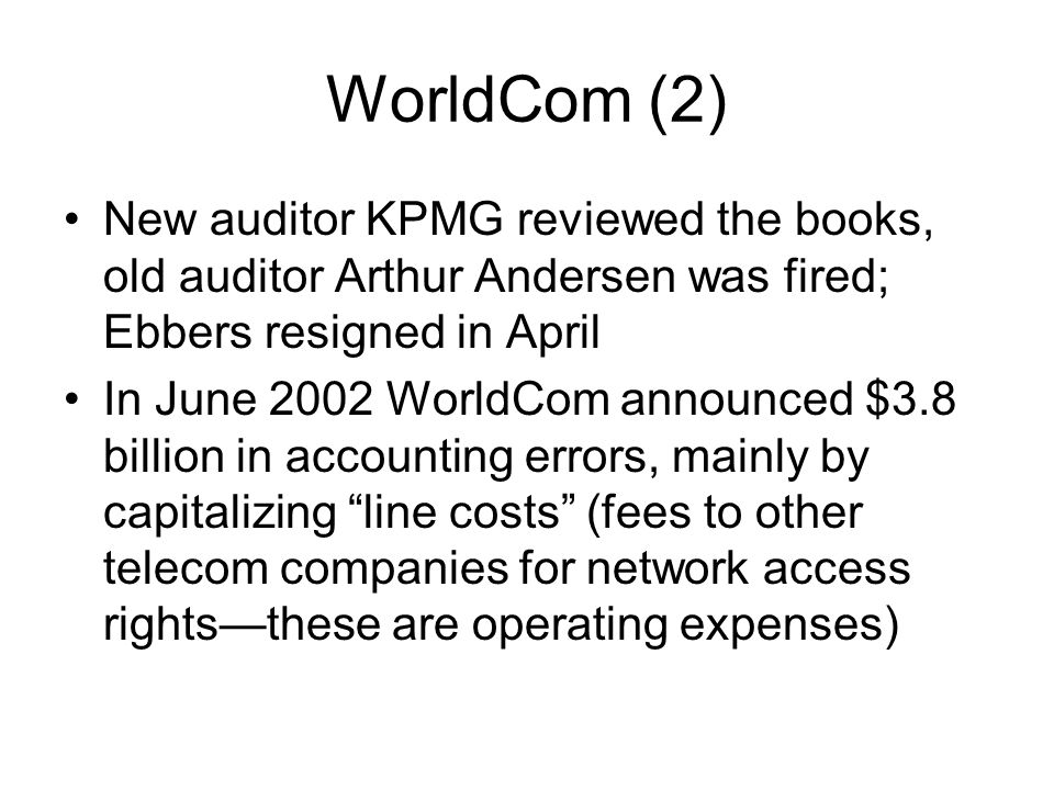 WorldCom (2) New auditor KPMG reviewed the books, old auditor Arthur Andersen was fired; Ebbers resigned in April.