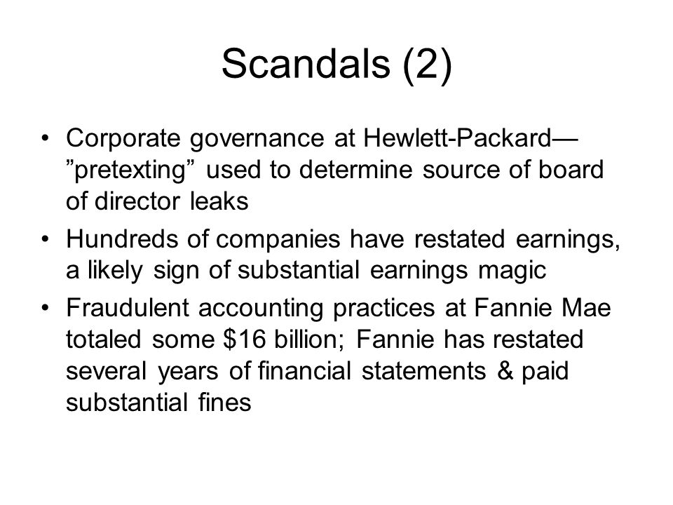 Scandals (2) Corporate governance at Hewlett-Packard— pretexting used to determine source of board of director leaks.