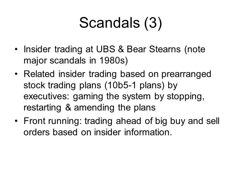 Scandals (3) Insider trading at UBS & Bear Stearns (note major scandals in 1980s)