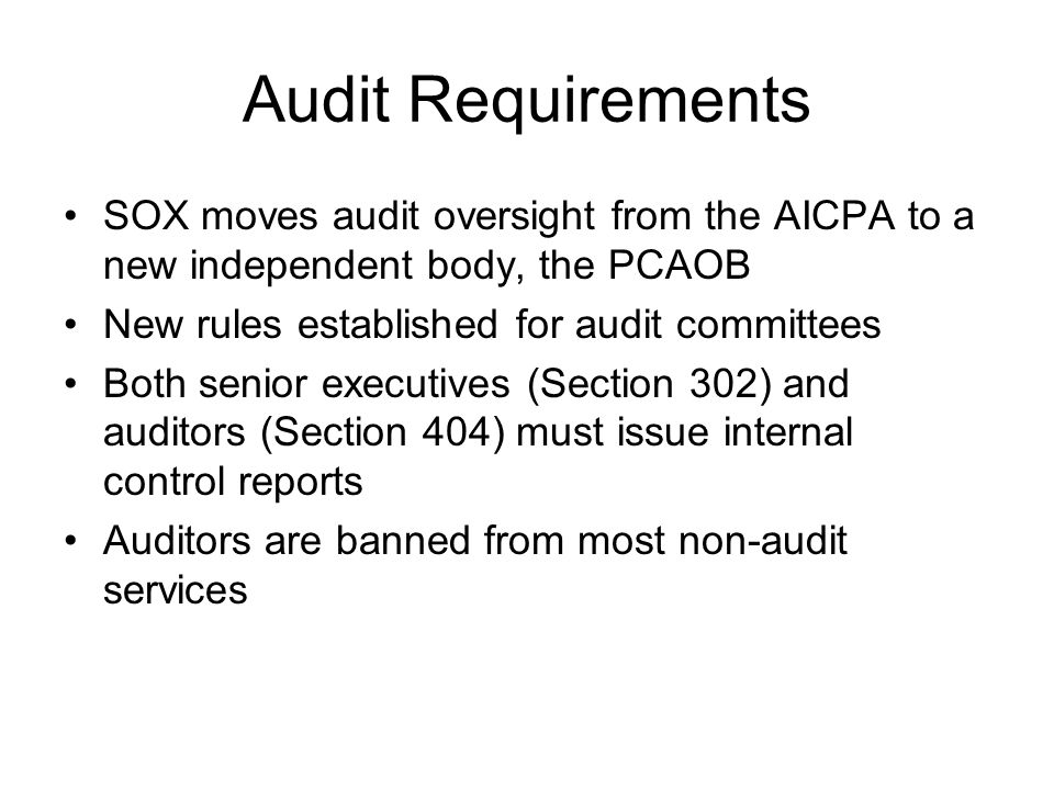Audit Requirements SOX moves audit oversight from the AICPA to a new independent body, the PCAOB. New rules established for audit committees.