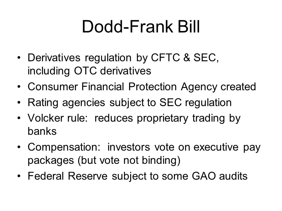 Dodd-Frank Bill Derivatives regulation by CFTC & SEC, including OTC derivatives. Consumer Financial Protection Agency created.