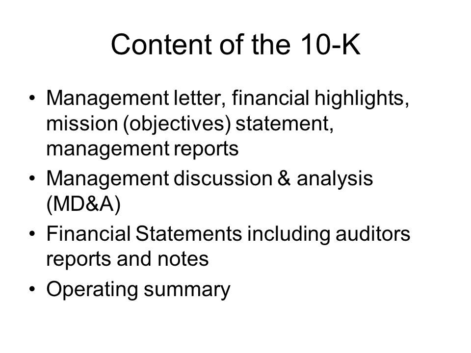 Content of the 10-K Management letter, financial highlights, mission (objectives) statement, management reports.
