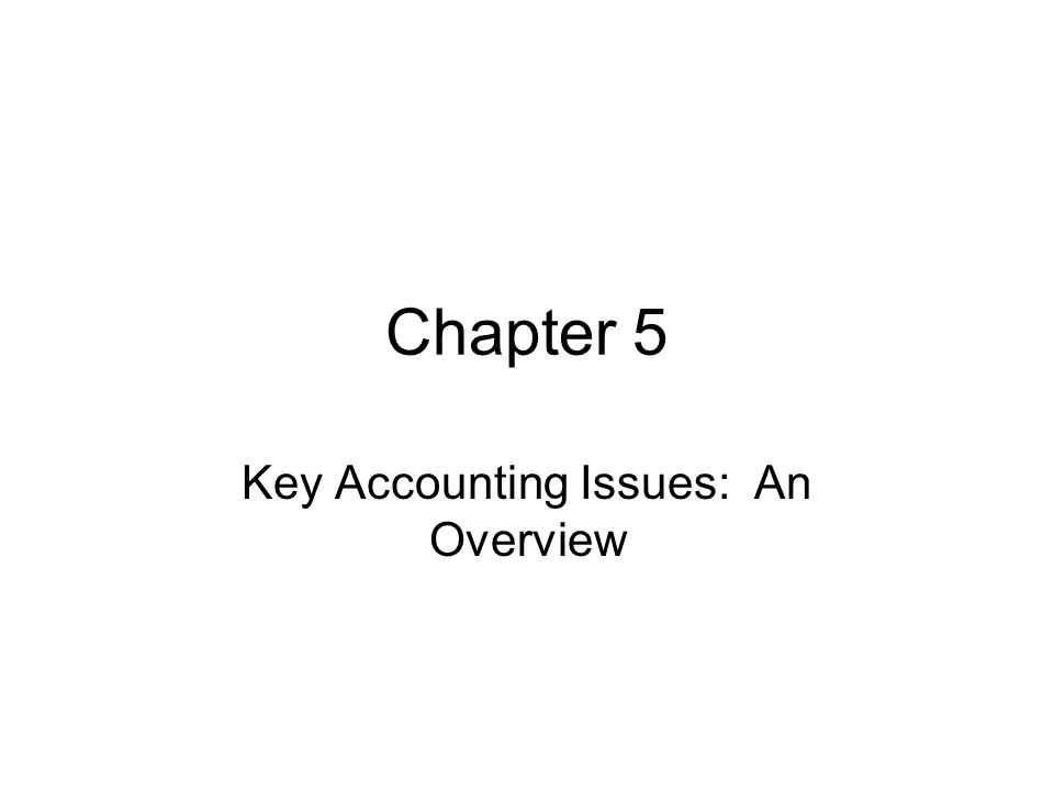 Key Accounting Issues: An Overview