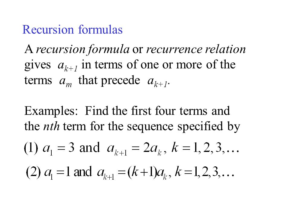 Recursion formulas A recursion formula or recurrence relation gives ak+1 in terms of one or more of the terms am that precede ak+1.