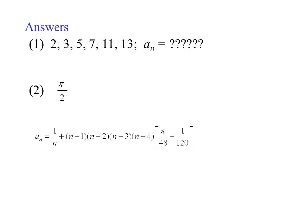 Answers 2, 3, 5, 7, 11, 13; an = (2)