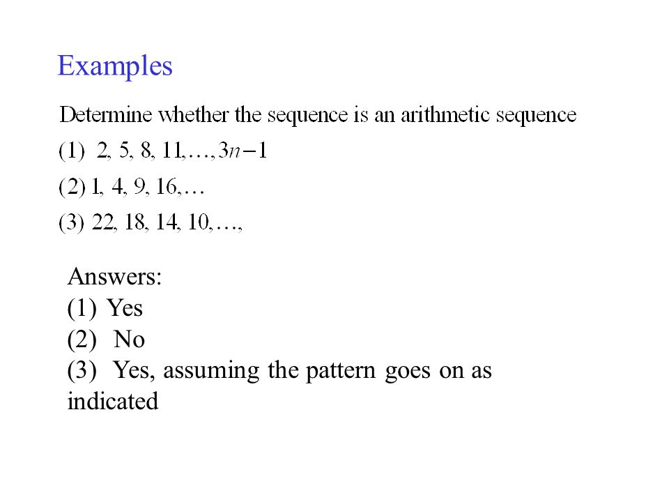 Examples Answers: Yes No Yes, assuming the pattern goes on as