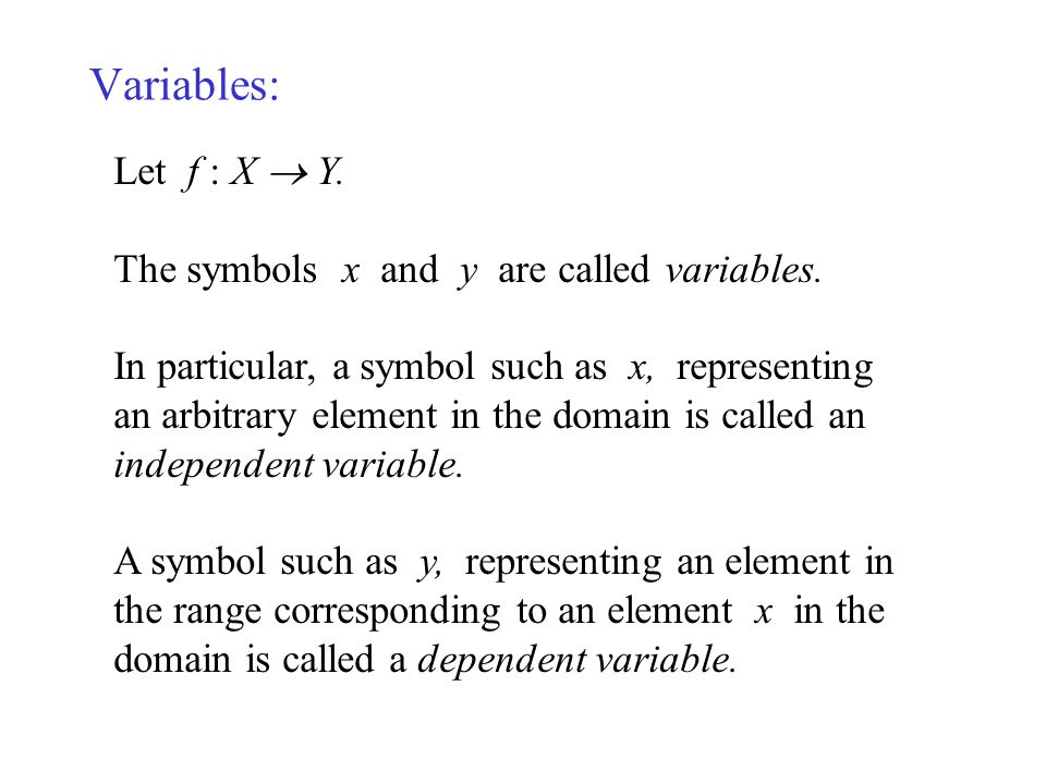 Variables: Let f : X  Y. The symbols x and y are called variables.