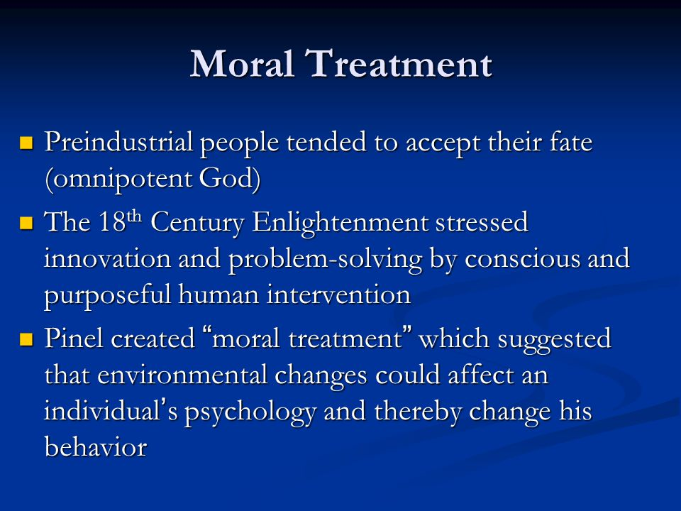 Moral Treatment Preindustrial people tended to accept their fate (omnipotent God)