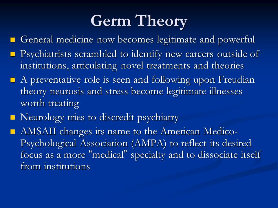 Germ Theory General medicine now becomes legitimate and powerful
