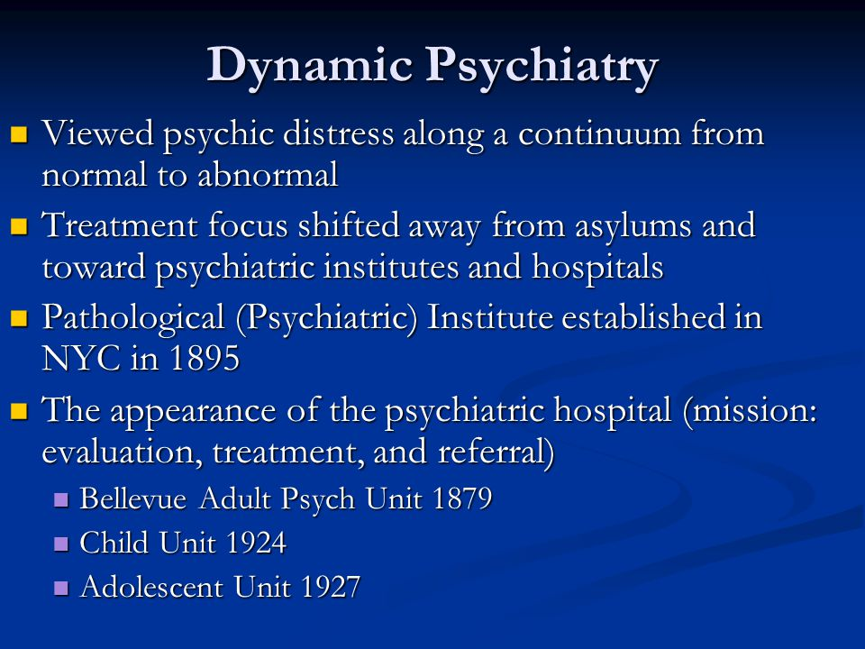 Dynamic Psychiatry Viewed psychic distress along a continuum from normal to abnormal.