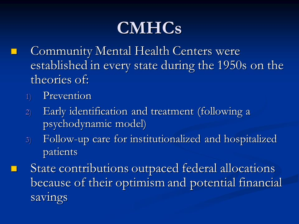 CMHCs Community Mental Health Centers were established in every state during the 1950s on the theories of: