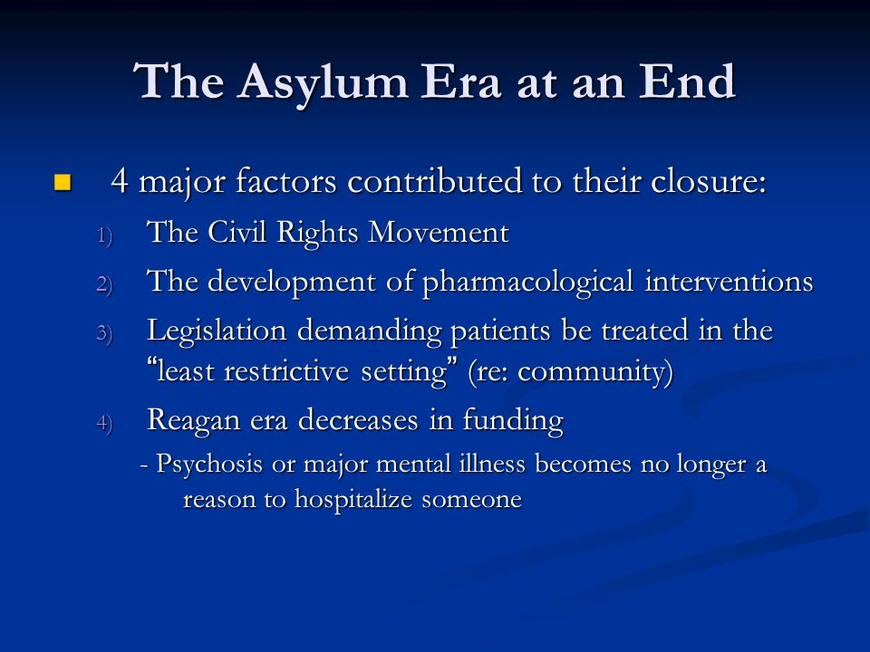 The Asylum Era at an End 4 major factors contributed to their closure: