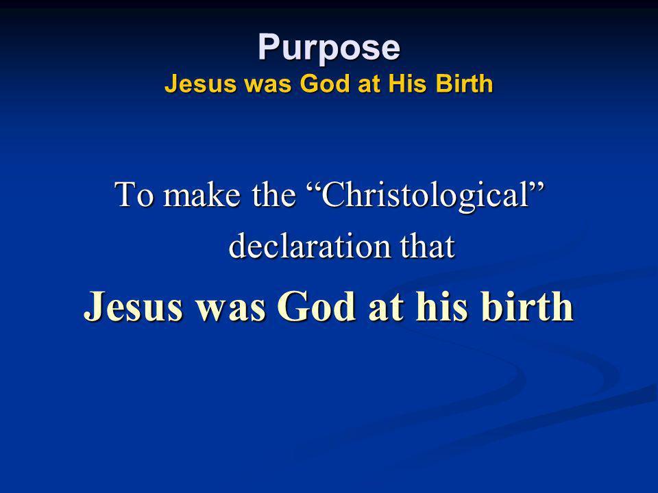 Purpose Jesus was God at His Birth