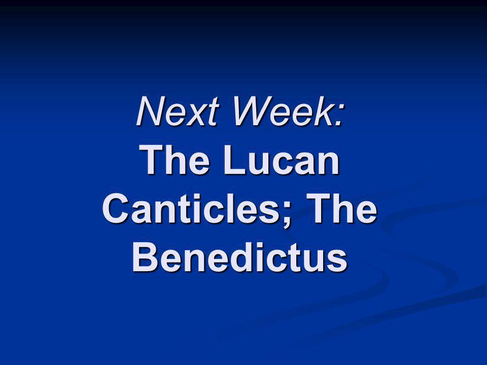 Next Week: The Lucan Canticles; The Benedictus