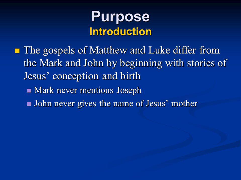 Purpose Introduction The gospels of Matthew and Luke differ from the Mark and John by beginning with stories of Jesus' conception and birth.