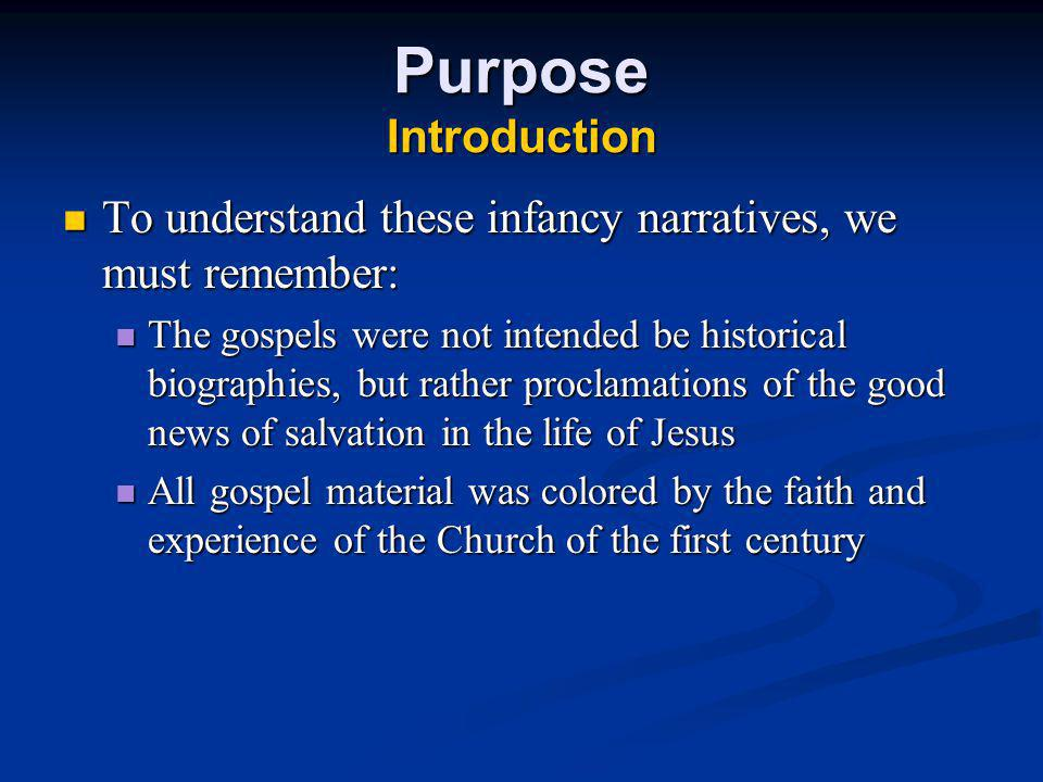 Purpose Introduction To understand these infancy narratives, we must remember: