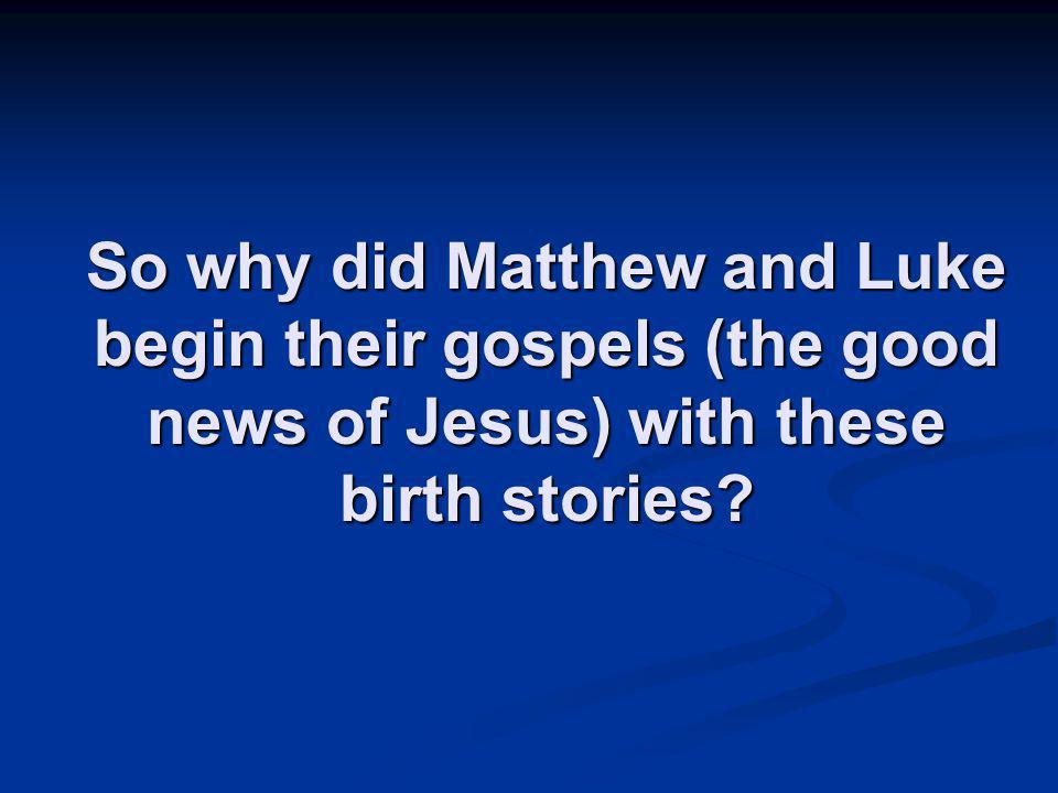 So why did Matthew and Luke begin their gospels (the good news of Jesus) with these birth stories