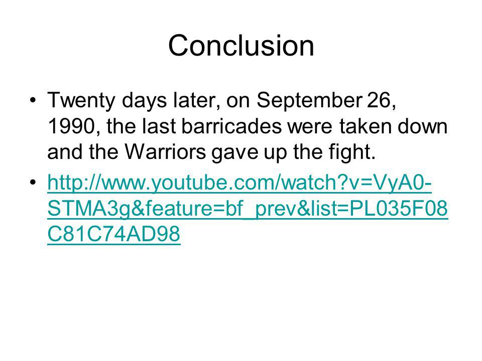 Conclusion Twenty days later, on September 26, 1990, the last barricades were taken down and the Warriors gave up the fight.