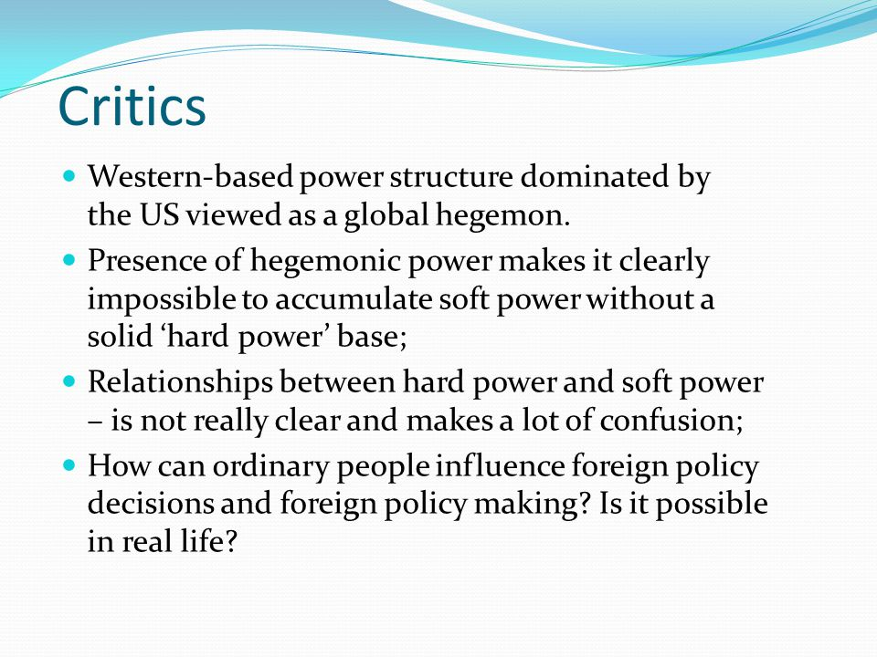 Critics Western-based power structure dominated by the US viewed as a global hegemon.