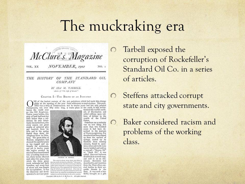 The muckraking era Tarbell exposed the corruption of Rockefeller's Standard Oil Co. in a series of articles.