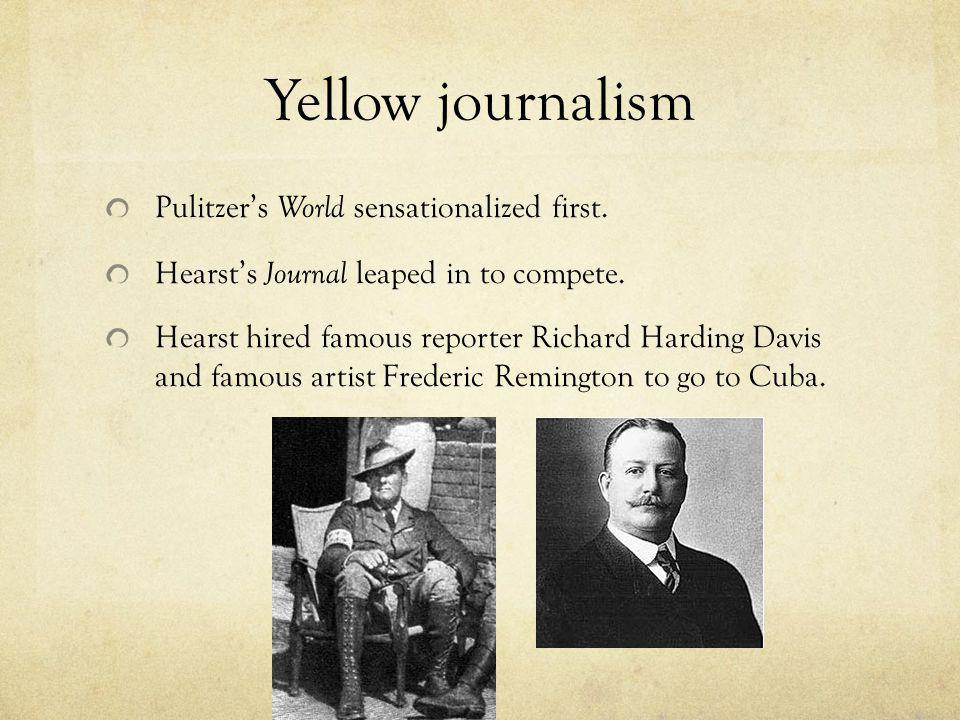 Yellow journalism Pulitzer's World sensationalized first.