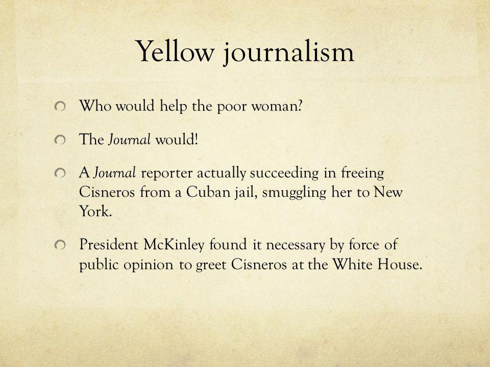 Yellow journalism Who would help the poor woman The Journal would!