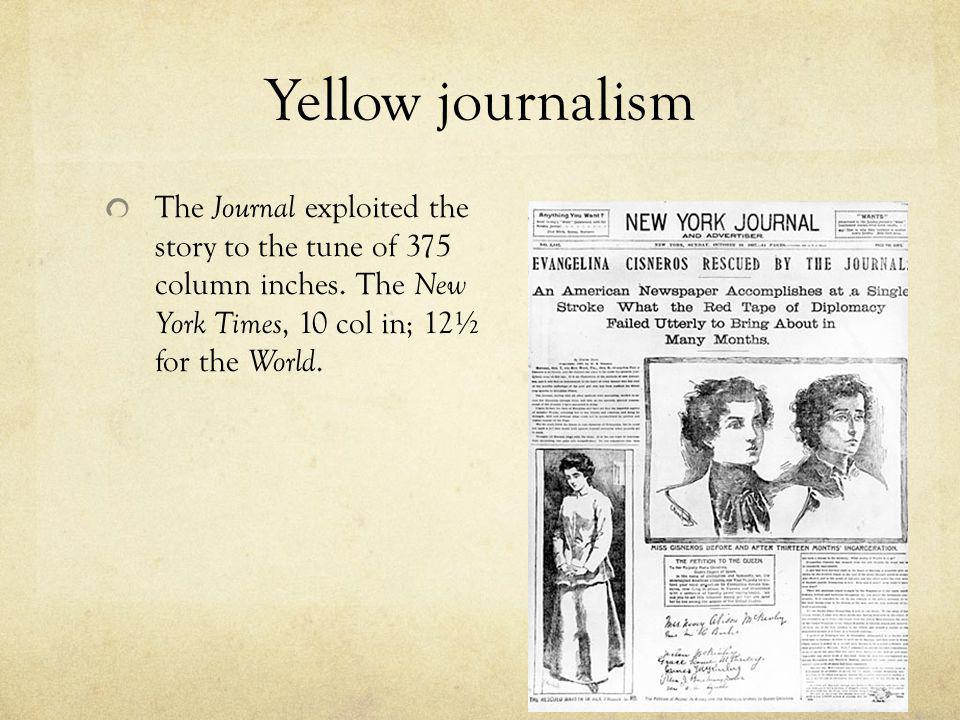 Yellow journalism The Journal exploited the story to the tune of 375 column inches.