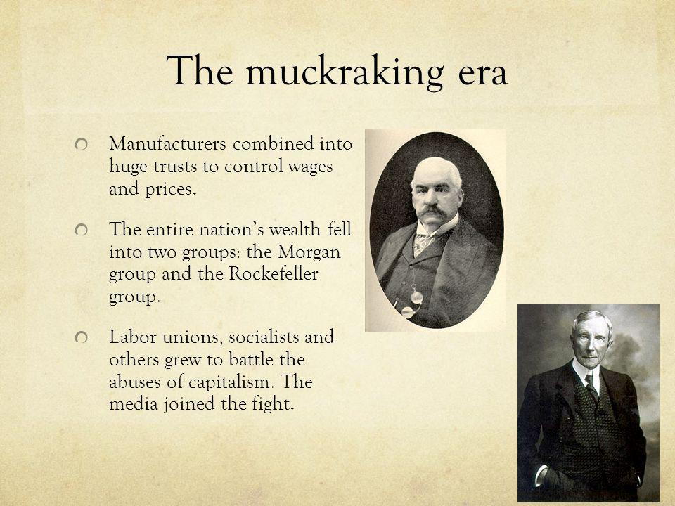 The muckraking era Manufacturers combined into huge trusts to control wages and prices.