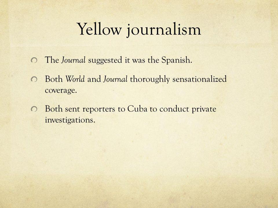 Yellow journalism The Journal suggested it was the Spanish.