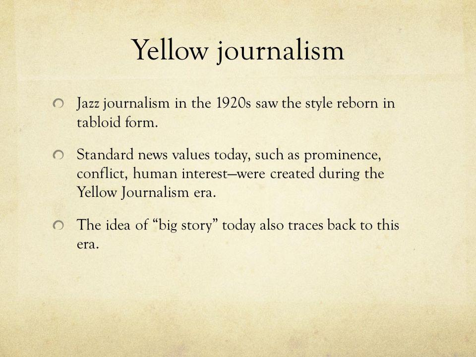 Yellow journalism Jazz journalism in the 1920s saw the style reborn in tabloid form.