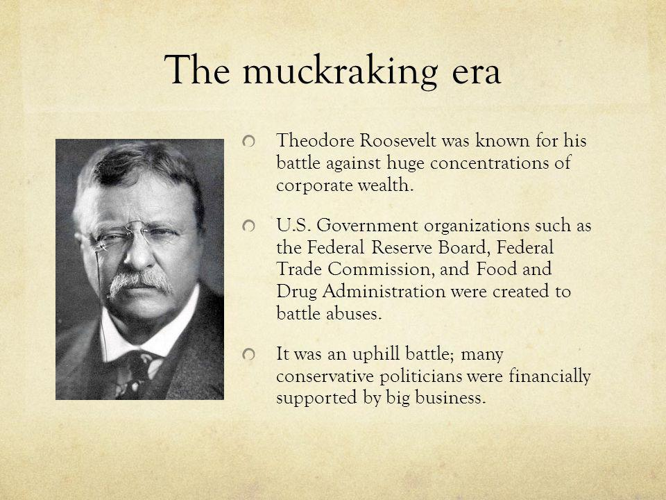 The muckraking era Theodore Roosevelt was known for his battle against huge concentrations of corporate wealth.